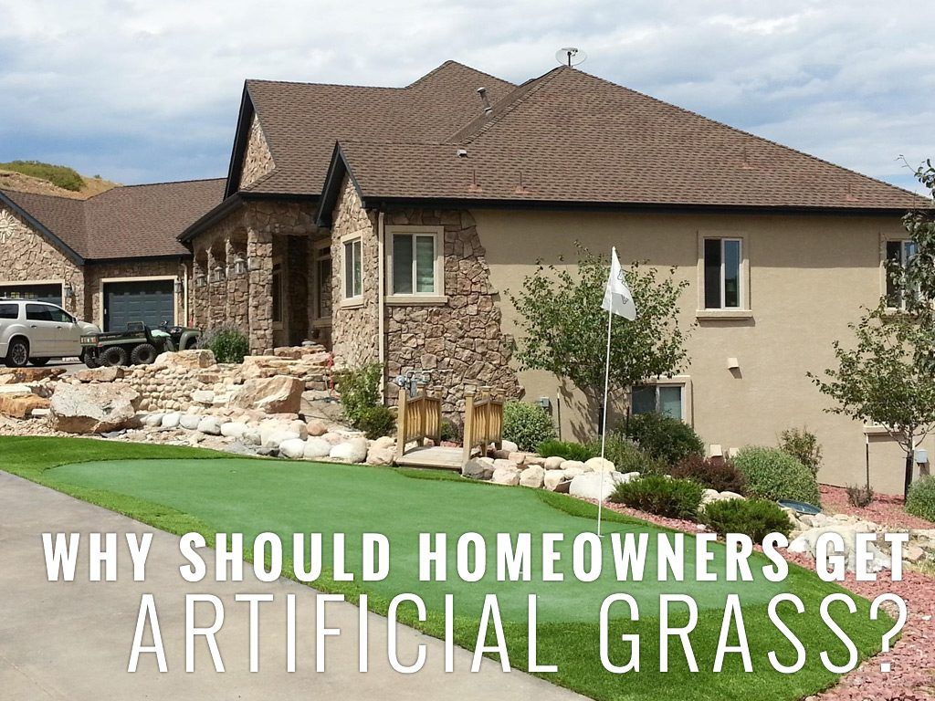 WHY SHOULD HOMEOWNERS GET ARTIFICIAL GRASS?