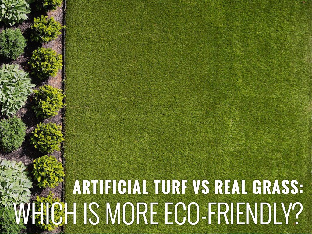 ARTIFICIAL TURF VS REAL GRASS: WHICH IS MORE ECO-FRIENDLY?