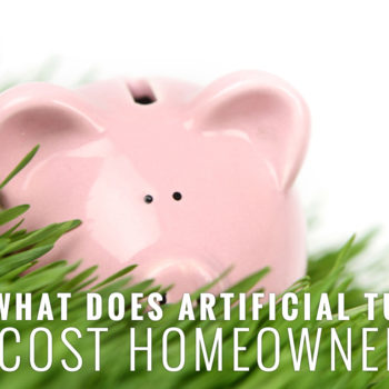 WHAT DOES ARTIFICIAL TURF COST HOMEOWNERS