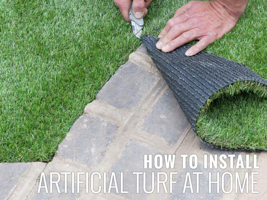 HOW TO INSTALL ARTIFICIAL TURF AT HOME